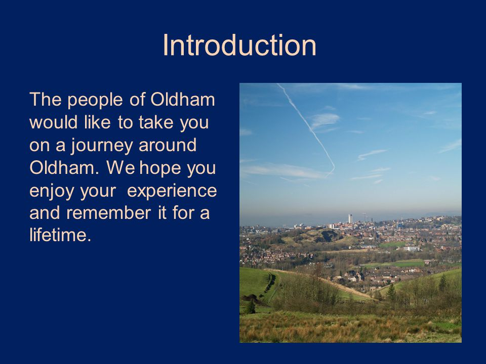 Introduction The people of Oldham would like to take you on a journey around Oldham.