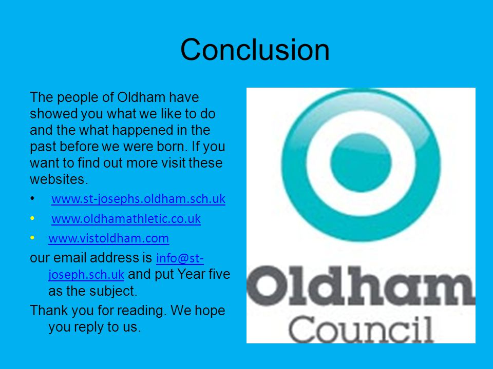 Conclusion The people of Oldham have showed you what we like to do and the what happened in the past before we were born.