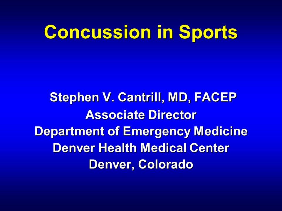 Concussion in Sports Stephen V. Cantrill, MD, FACEP Associate Director Department of Emergency Medicine Denver Health Medical Center Denver, Colorado