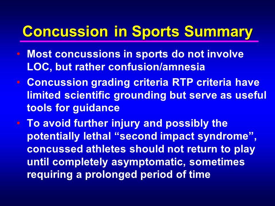 Concussion in Sports Summary Most concussions in sports do not involve LOC, but rather confusion/amnesia Concussion grading criteria RTP criteria have