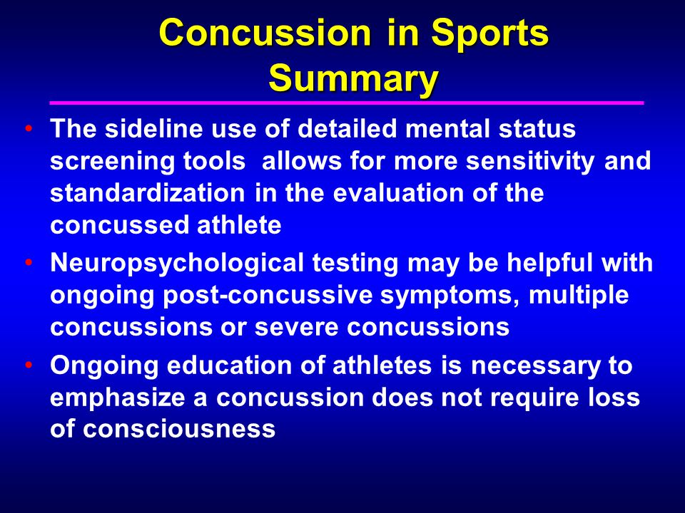 Concussion in Sports Summary The sideline use of detailed mental status screening tools allows for more sensitivity and standardization in the evaluat