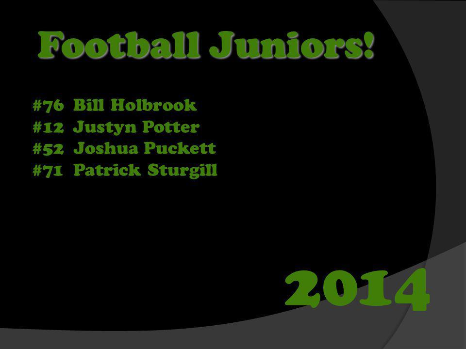 Football Juniors! #76 Bill Holbrook #12 Justyn Potter #52 Joshua Puckett #71 Patrick Sturgill 2014