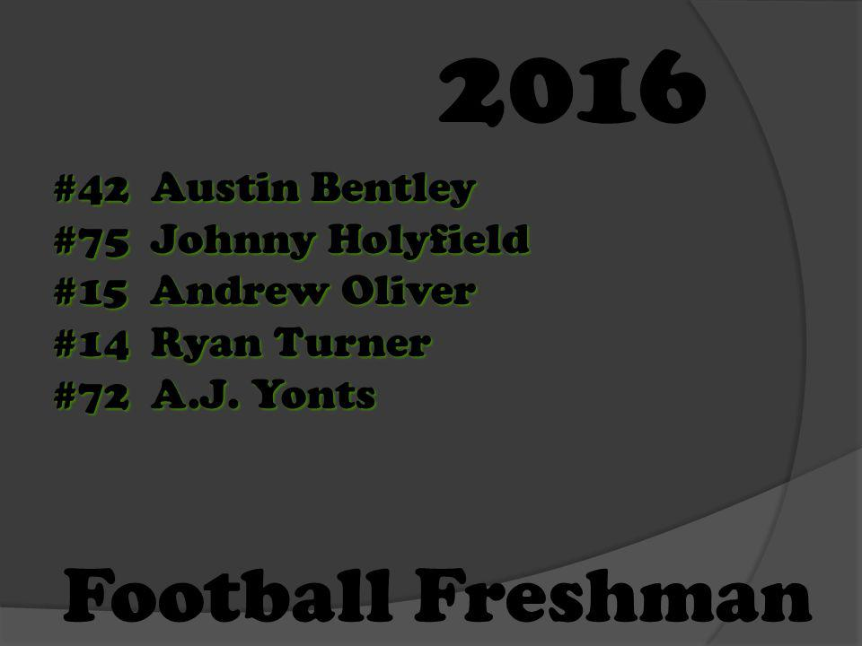 Football Freshman #42 Austin Bentley #75 Johnny Holyfield #15 Andrew Oliver #14 Ryan Turner #72 A.J. Yonts 2016