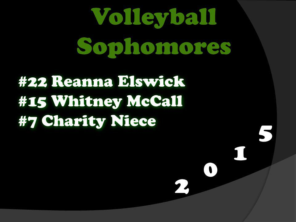 Volleyball Sophomores #22 Reanna Elswick #15 Whitney McCall #7 Charity Niece