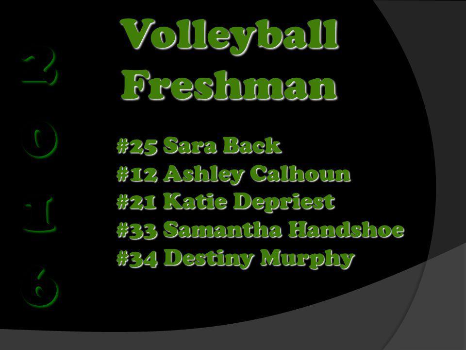 Volleyball Freshman #25 Sara Back #12 Ashley Calhoun #21 Katie Depriest #33 Samantha Handshoe #34 Destiny Murphy 2016