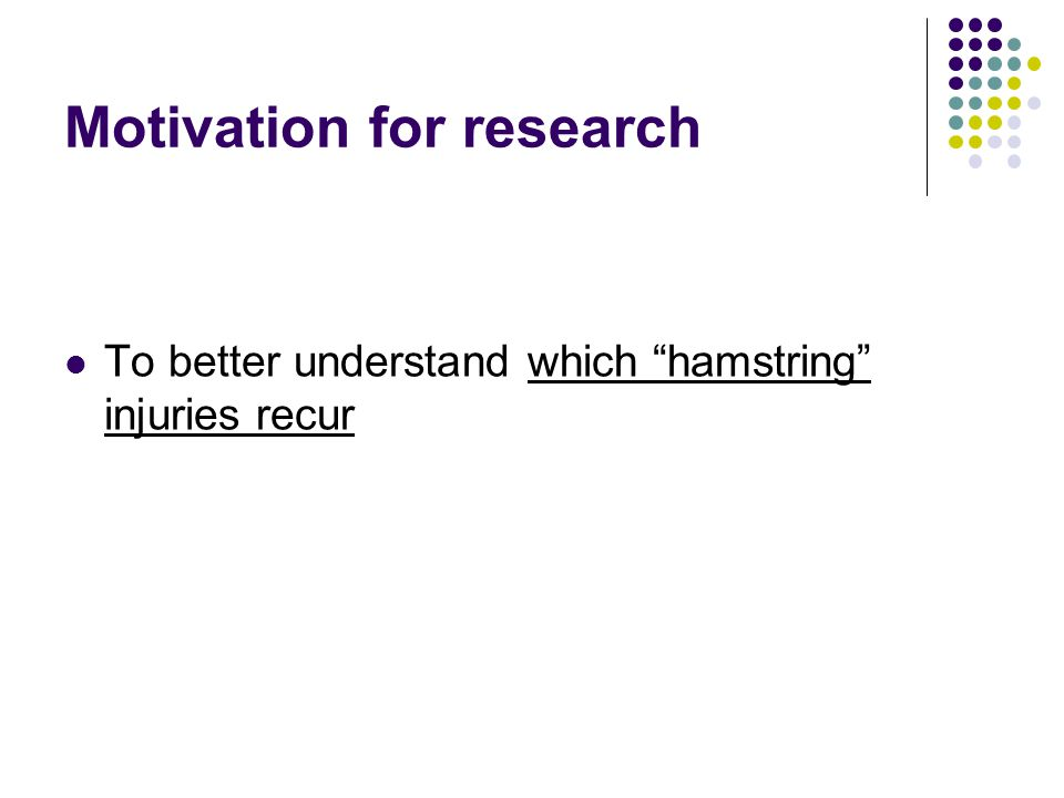 Motivation for research To better understand which hamstring injuries recur