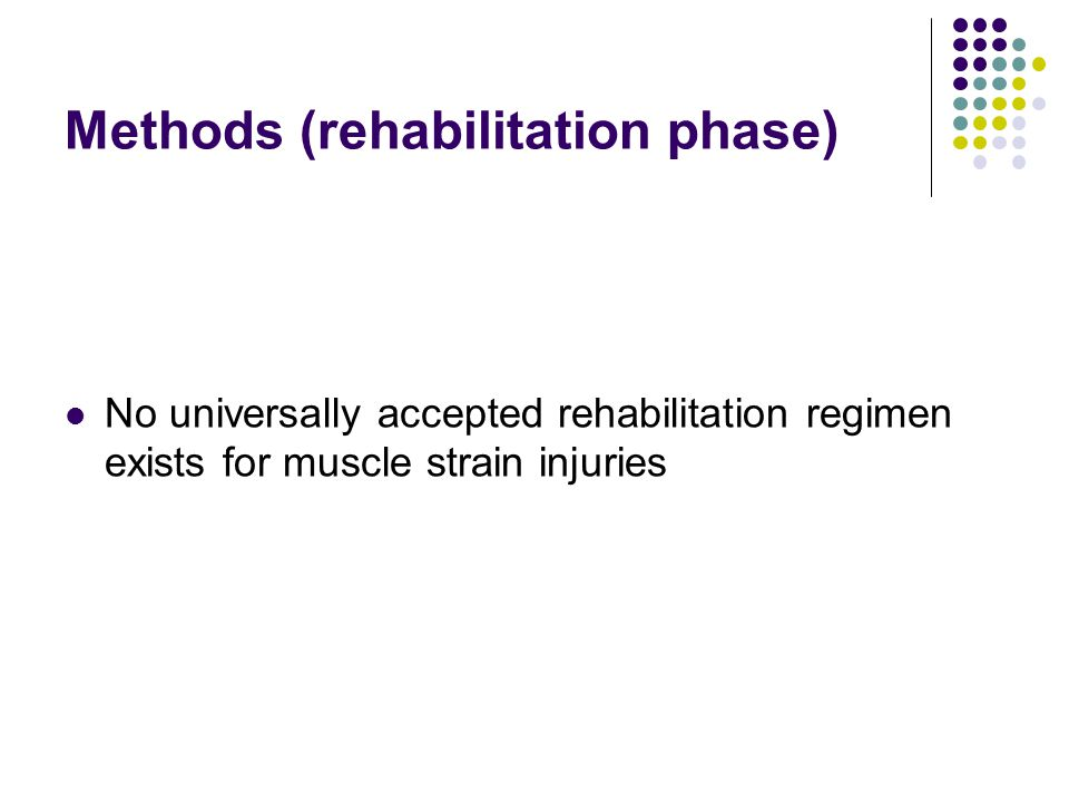 Methods (rehabilitation phase) No universally accepted rehabilitation regimen exists for muscle strain injuries