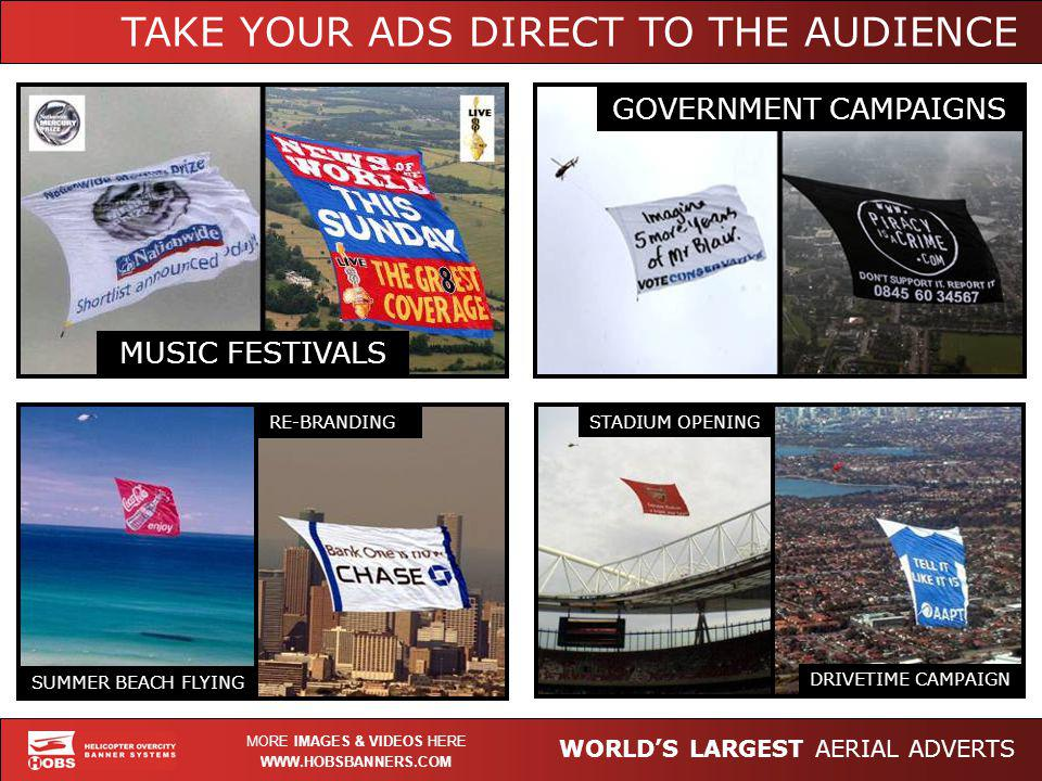 WORLDS LARGEST AERIAL ADVERTS WWW.HOBSBANNERS.COM MORE IMAGES & VIDEOS HERE MUSIC FESTIVALS GOVERNMENT CAMPAIGNS SUMMER BEACH FLYING RE-BRANDING STADIUM OPENING DRIVETIME CAMPAIGN TAKE YOUR ADS DIRECT TO THE AUDIENCE