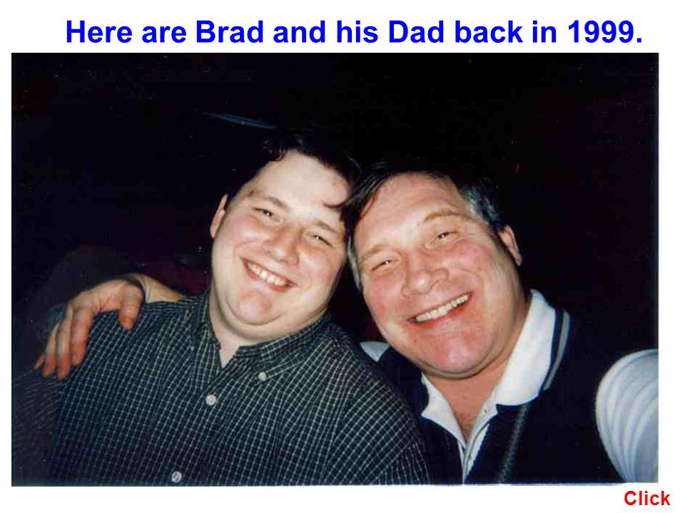 Here are Brad and his Dad back in 1999. Click