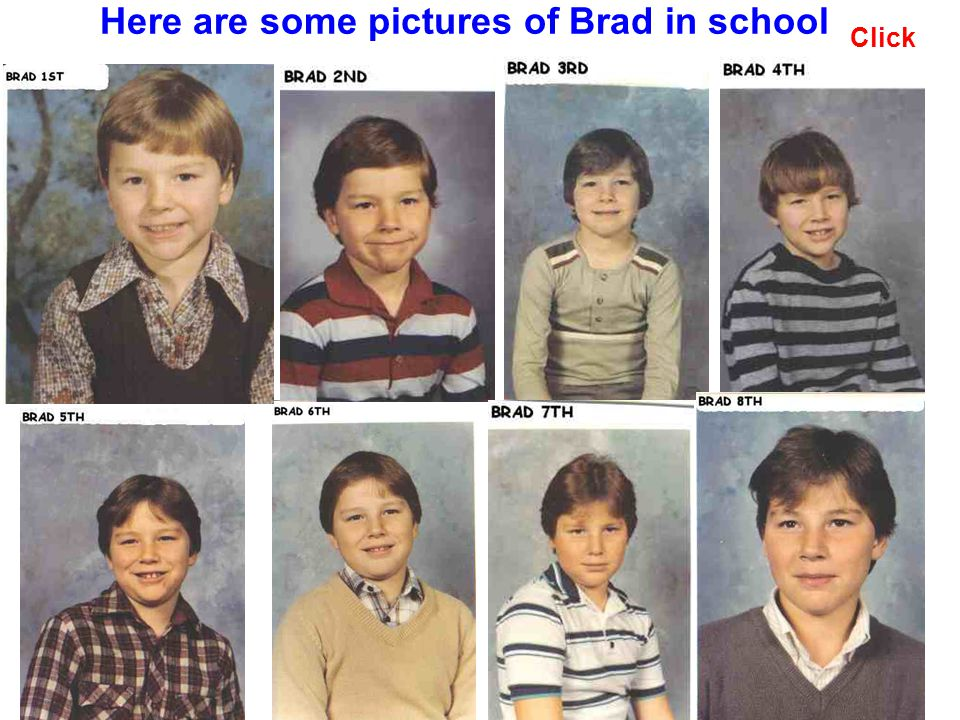 Here are some pictures of Brad in school Click