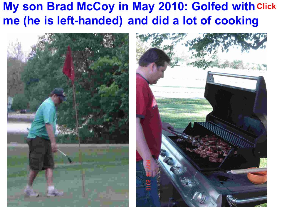 My son Brad McCoy in May 2010: Golfed with me (he is left-handed) and did a lot of cooking Click