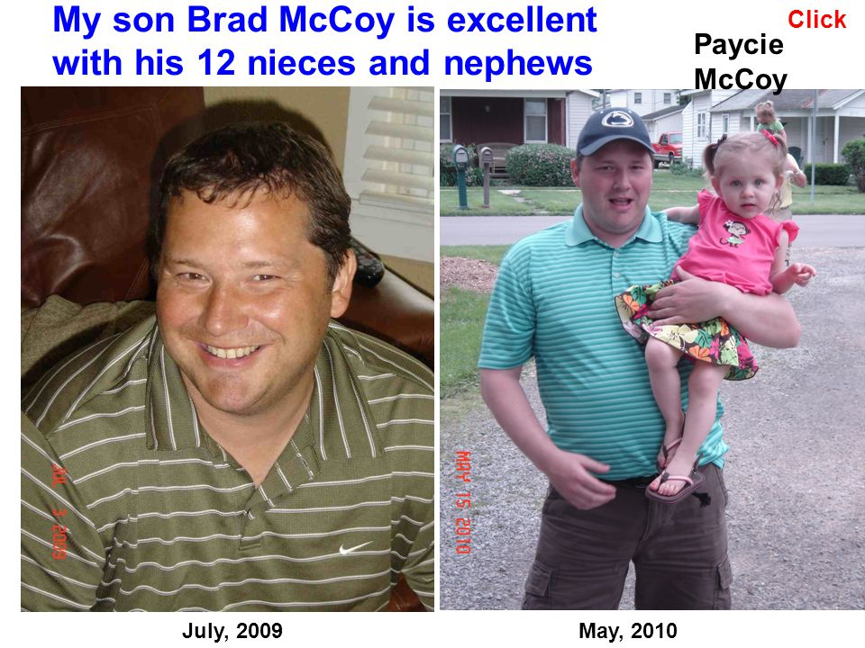 My son Brad McCoy is excellent with his 12 nieces and nephews July, 2009 Click May, 2010 Paycie McCoy
