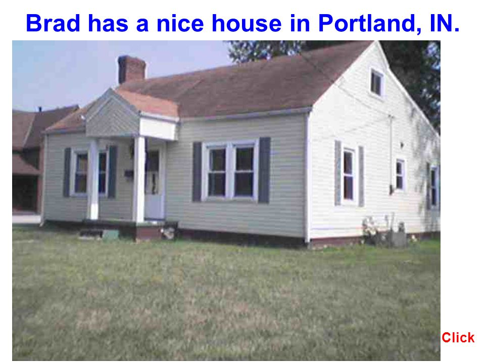 Brad has a nice house in Portland, IN. Click