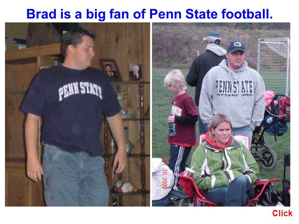 Brad is a big fan of Penn State football. Click