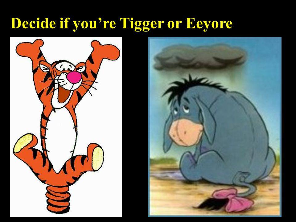 Decide if youre Tigger or Eeyore