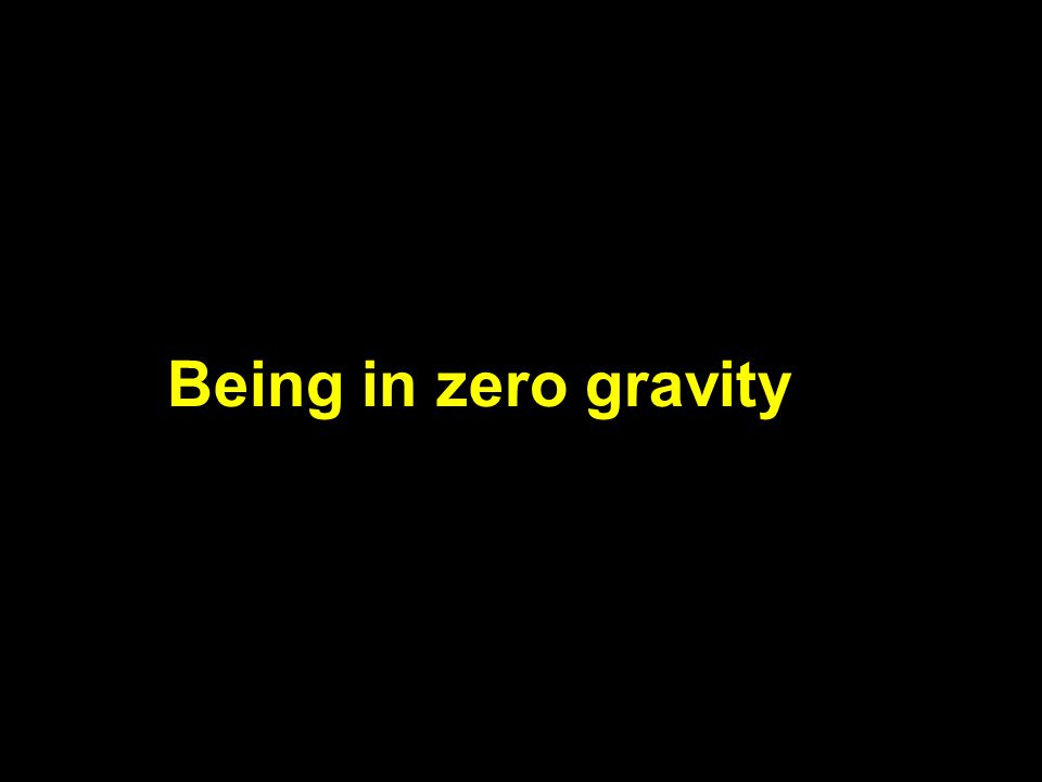 Being in zero gravity
