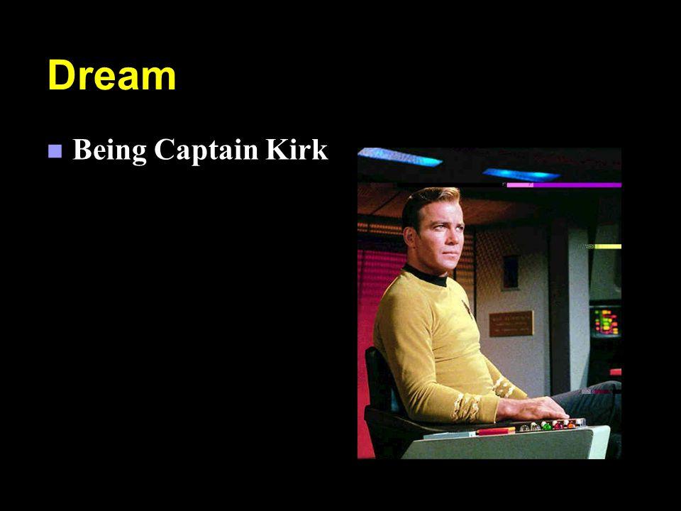 Dream n Being Captain Kirk