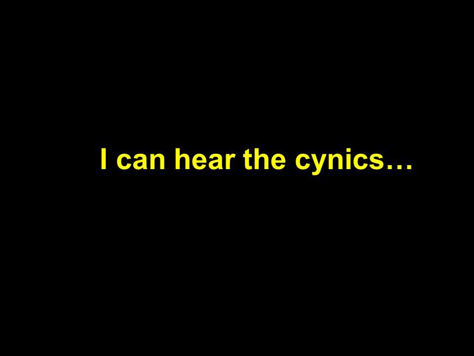 I can hear the cynics…