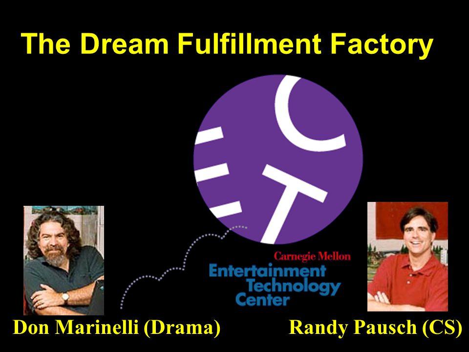 Don Marinelli (Drama) Randy Pausch (CS) The Dream Fulfillment Factory