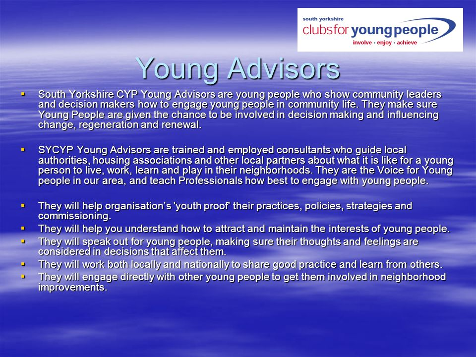Young Advisors South Yorkshire CYP Young Advisors are young people who show community leaders and decision makers how to engage young people in community life.