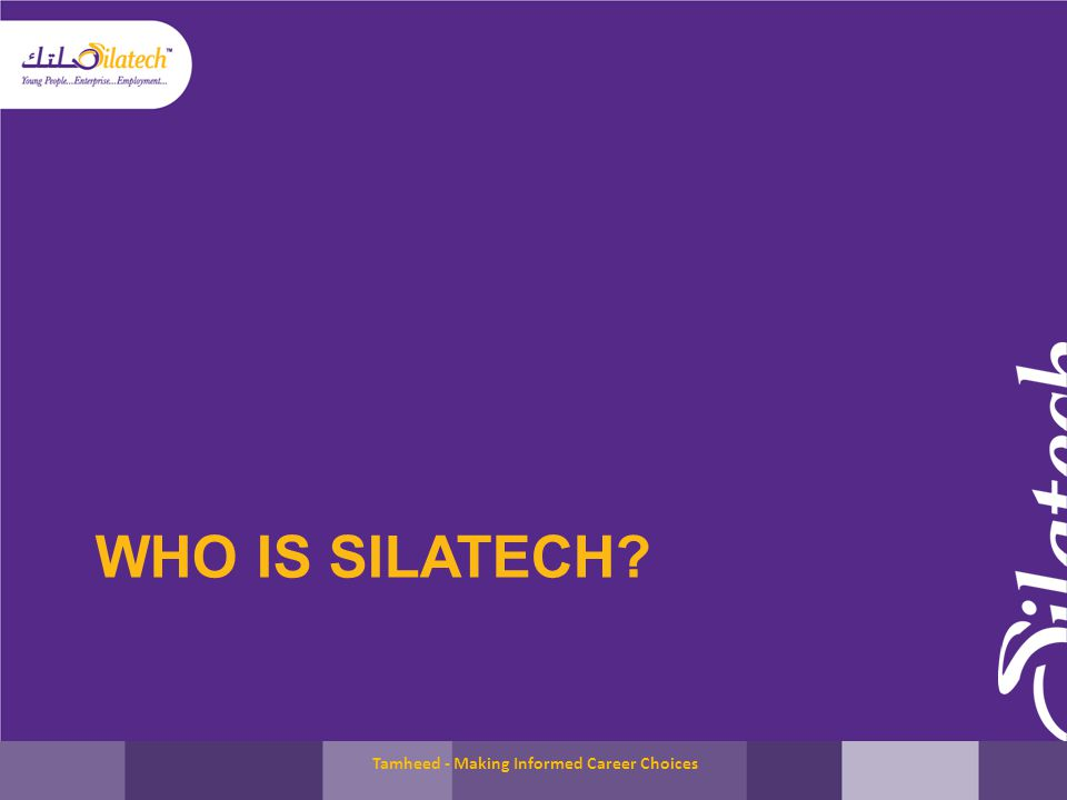 WHO IS SILATECH? Tamheed - Making Informed Career Choices