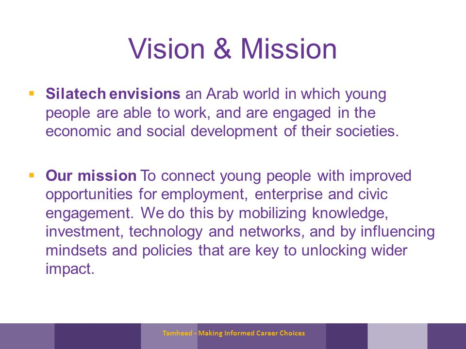 Vision & Mission Silatech envisions an Arab world in which young people are able to work, and are engaged in the economic and social development of their societies.