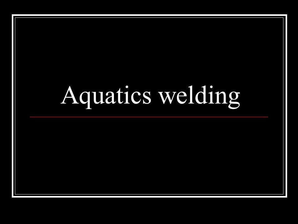 Aquatics welding