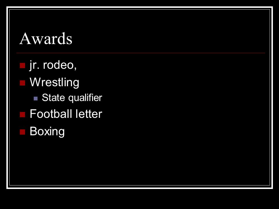 Awards jr. rodeo, Wrestling State qualifier Football letter Boxing