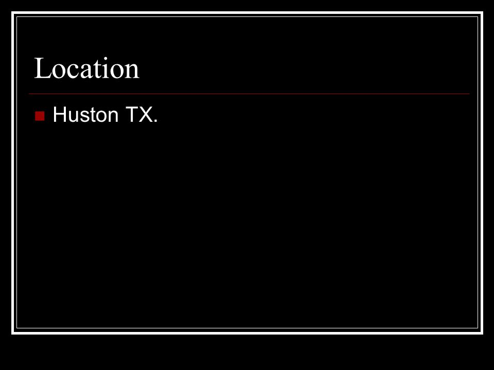 Location Huston TX.