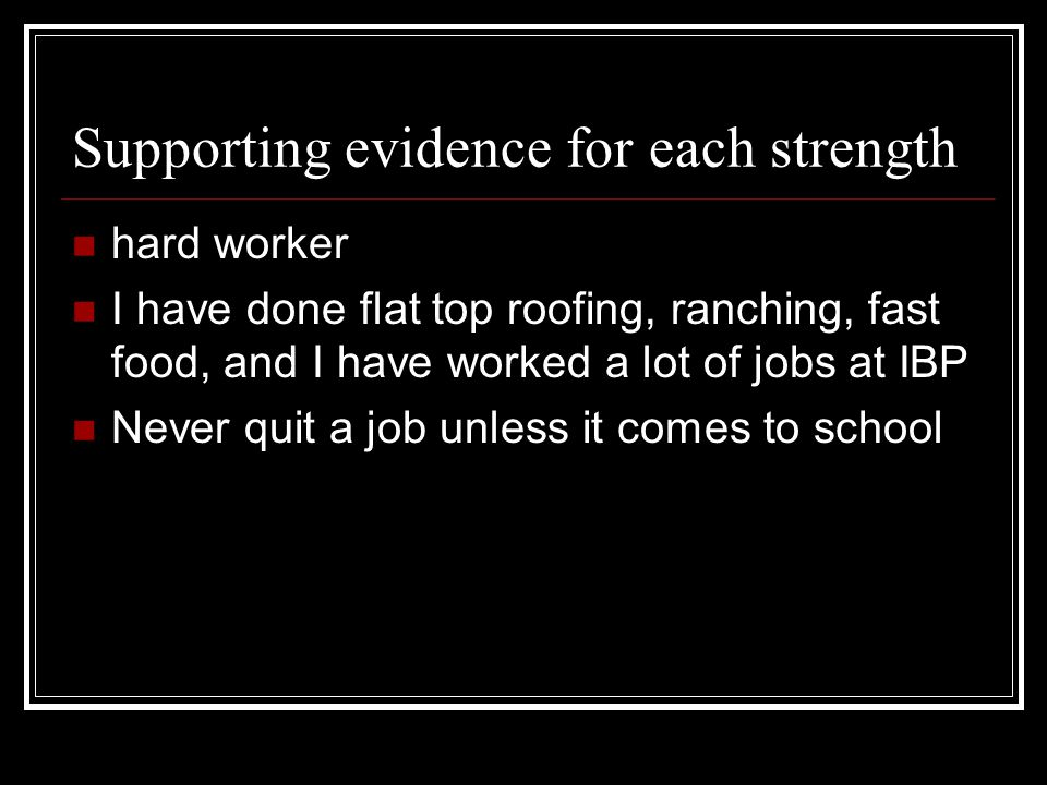 Supporting evidence for each strength I do the job right the first time, so I dont have to come back a secant time.