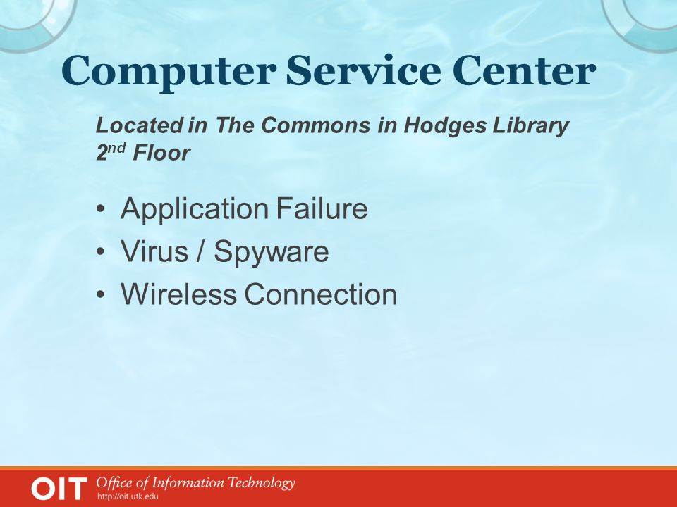 Computer Service Center Located in The Commons in Hodges Library 2 nd Floor Application Failure Virus / Spyware Wireless Connection