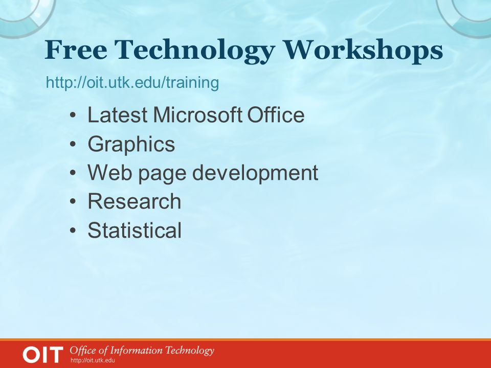 Free Technology Workshops Latest Microsoft Office Graphics Web page development Research Statistical http://oit.utk.edu/training