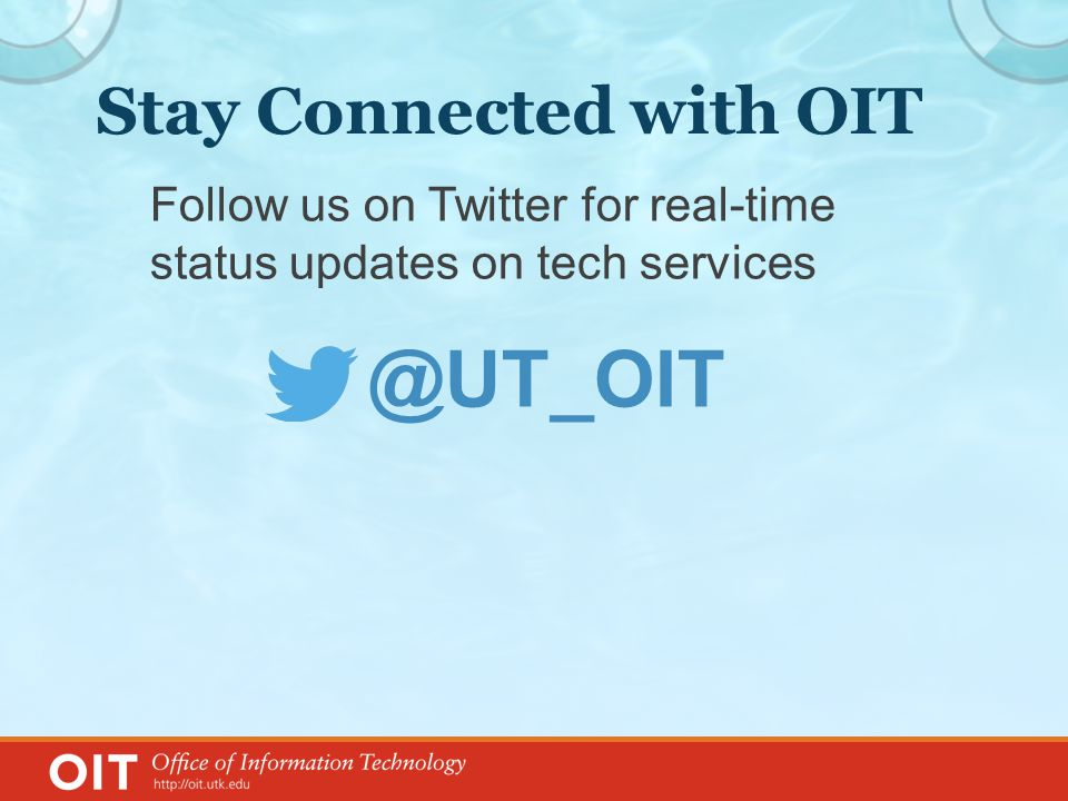 Stay Connected with OIT Follow us on Twitter for real-time status updates on tech services @UT_OIT