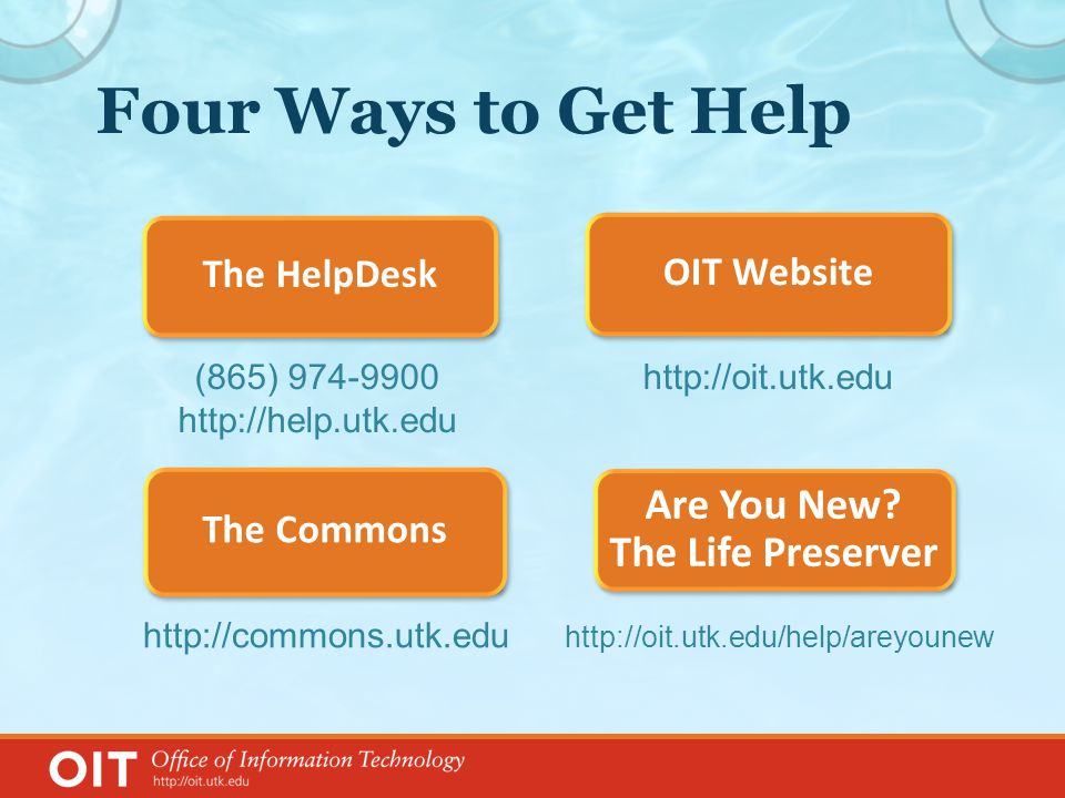 Four Ways to Get Help http://oit.utk.edu OIT Website http://commons.utk.edu The Commons http://oit.utk.edu/help/areyounew Are You New.