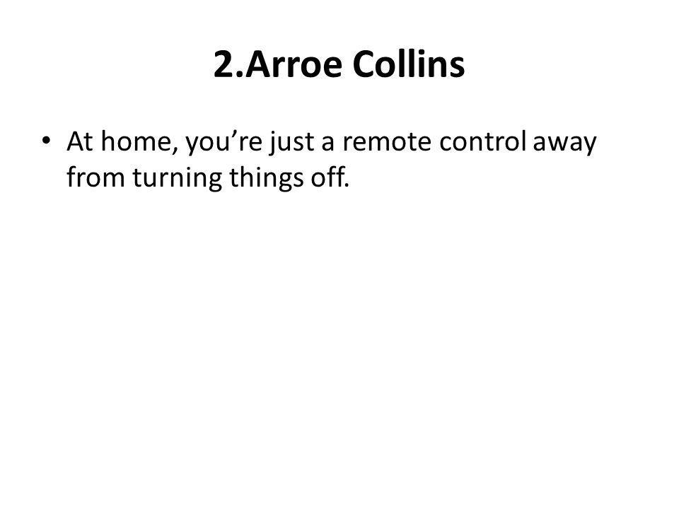 2.Arroe Collins At home, youre just a remote control away from turning things off.