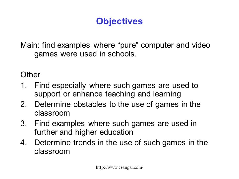 http://www.ceangal.com/ Objectives Main: find examples where pure computer and video games were used in schools.