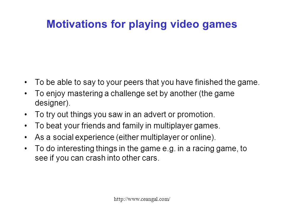 http://www.ceangal.com/ Motivations for playing video games To be able to say to your peers that you have finished the game.