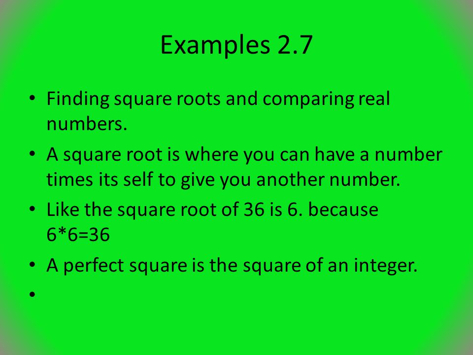 Examples 2.7 Finding square roots and comparing real numbers.