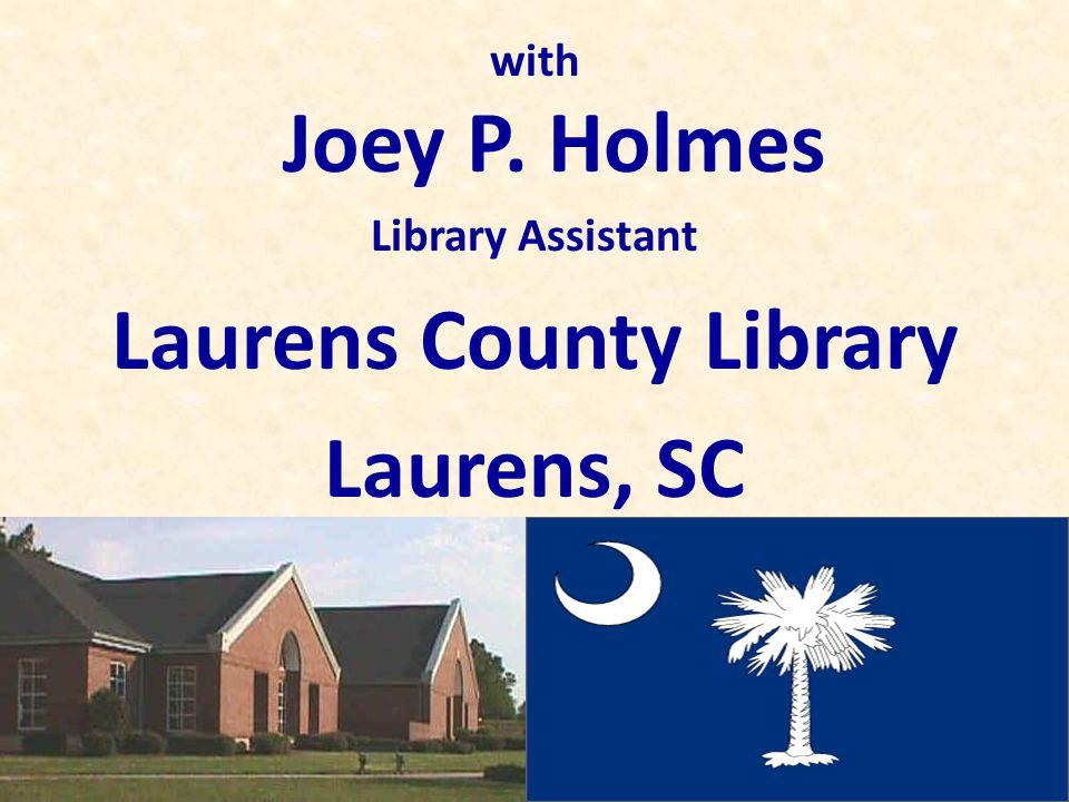 with Joey P. Holmes Library Assistant Laurens County Library Laurens, SC