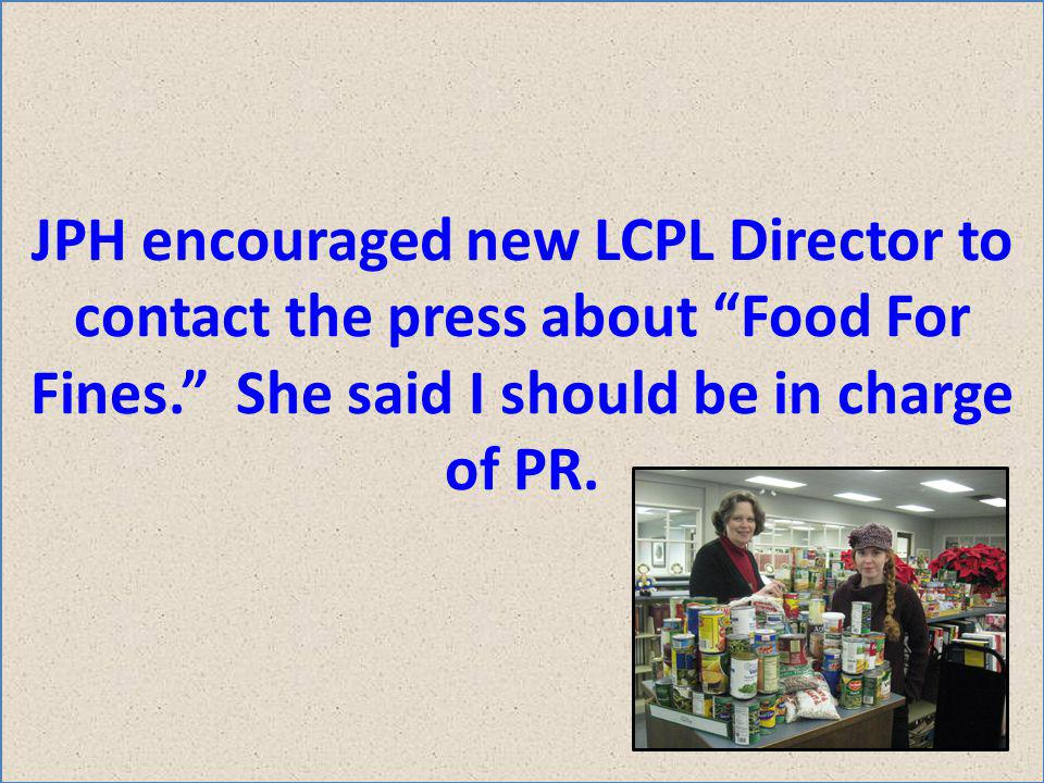 JPH encouraged new LCPL Director to contact the press about Food For Fines.