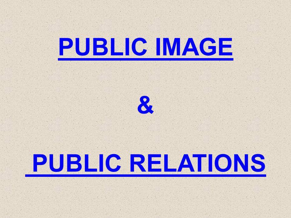 PUBLIC IMAGE & PUBLIC RELATIONS