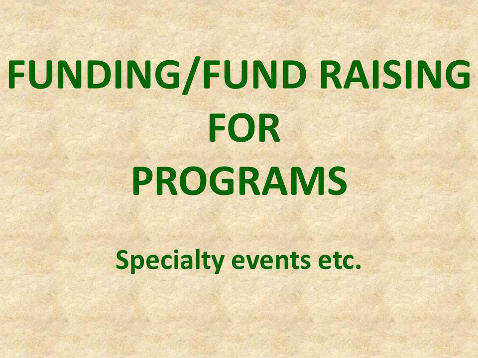 FUNDING/FUND RAISING FOR PROGRAMS Specialty events etc.