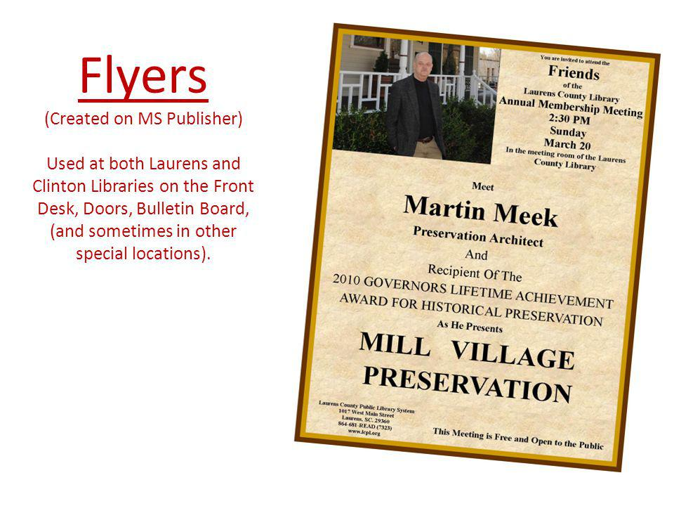 Flyers (Created on MS Publisher) Used at both Laurens and Clinton Libraries on the Front Desk, Doors, Bulletin Board, (and sometimes in other special locations).