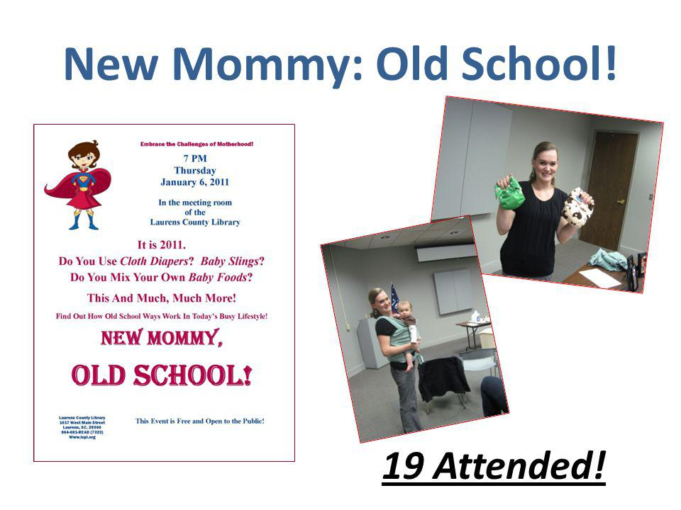 New Mommy: Old School! 19 Attended!