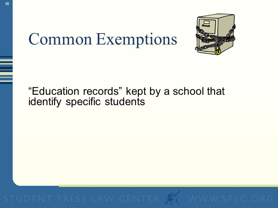 17 Common Exemptions Some personnel records (hiring/firing/disciplinary records) Records re: pending real estate deals or ongoing or contemplated lega