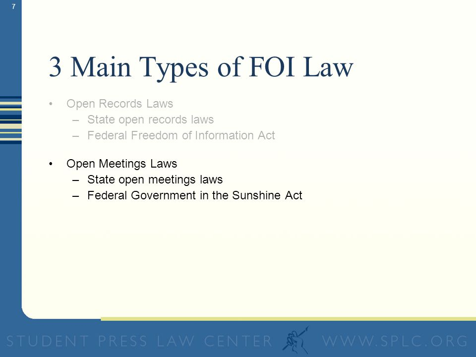 6 Open Records Laws –State open records laws –Federal Freedom of Information Act