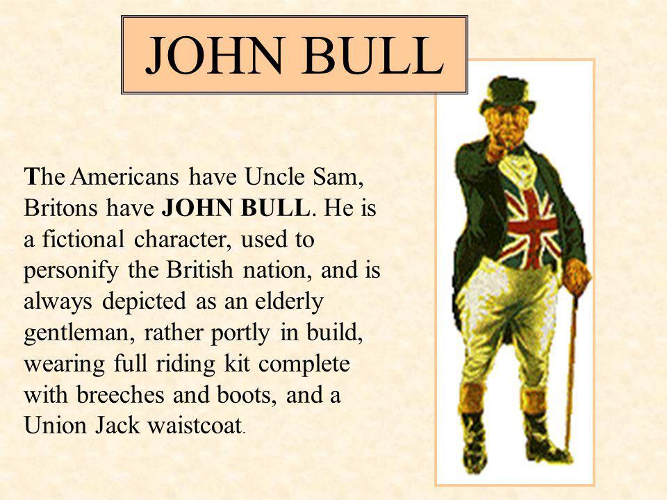 JOHN BULL The Americans have Uncle Sam, Britons have JOHN BULL.