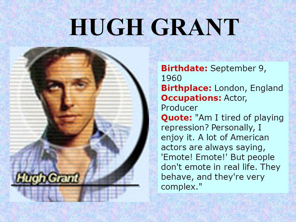 Birthdate: September 9, 1960 Birthplace: London, England Occupations: Actor, Producer Quote: Am I tired of playing repression.