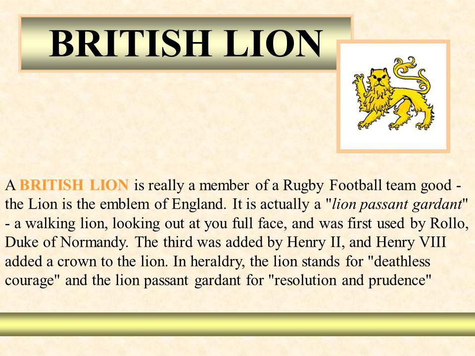 A BRITISH LION is really a member of a Rugby Football team good - the Lion is the emblem of England.