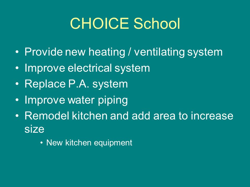 CHOICE School Provide new heating / ventilating system Improve electrical system Replace P.A.